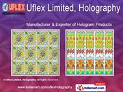 Holograms - Various Forms Of Supply By Uflex Limited, Holography Noida