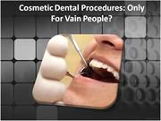 Cosmetic Dental Procedures Only For Vain People