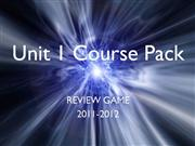 unit 1 coursepack review game 2011-2012