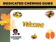 MEDICATED CHEWING GUMS