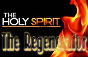 Meet the Regenerator - the Holy SPirit