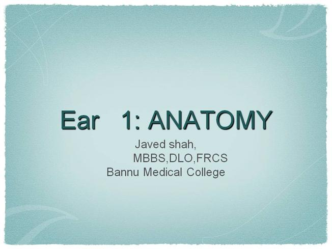 Ear 1 Anatomy Dr Javed Shahfrcs Bannu Medical College Authorstream