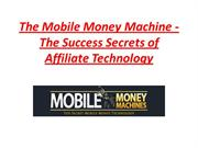 the mobile money machine - the success secrets of affiliate technology
