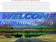 Unitech Crestview Gurgaon @ 9953518822, 9718337727 Crestview Unitech