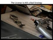 License to Kill a Bad Strategy