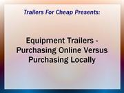 Equipment Trailers - Purchasing Online Versus Purchasing Locally