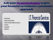 Ask your financial planner to give your financial investment a systema