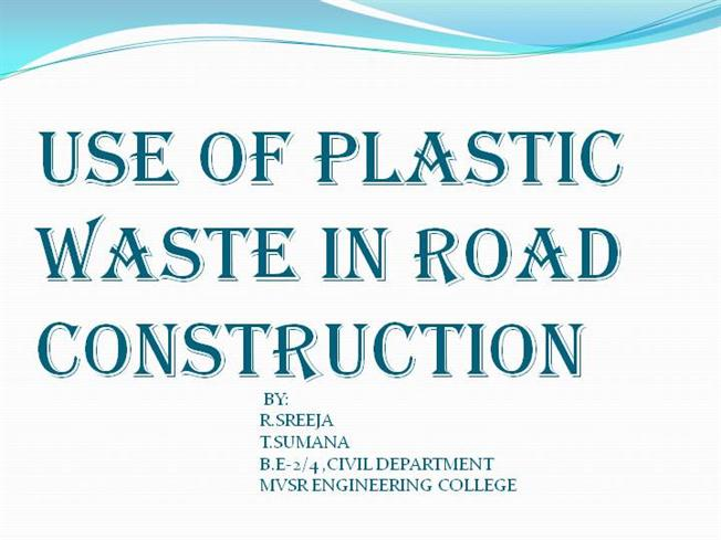 Use of waste plastic in construction of flexible pavement.