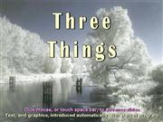 Three Things.........