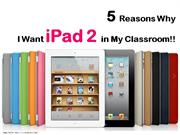 5 Reasons Why I Want iPad2 in My Classroom