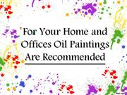For Your Home and Offices Oil Paintings Are Recommended
