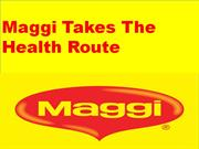 Maggi Takes The Health Route