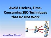 Avoid Useless, Time-Consuming SEO Techniques that Do Not Work