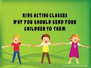 Why You Should Send Your Children To Kids Acting Classes