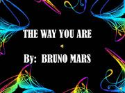 Just the Wat You Are By: Bruno Mars