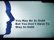 You May Be In Debt But You Don't Have To Stay In Debt