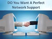 Do You Want A Perfect Network Support