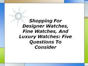 Shopping For Designer Watches Fine Watches And Luxury Watches Five Que