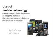 Uses of Mobile Technology: Increase Effectiveness and Efficiency