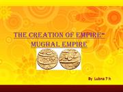 The creation of empire-mughal empire