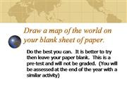 Draw a map of the world on your