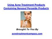 Using Acne Treatment Products Containing Benzoyl Peroxide Products