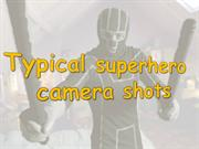 Typical superhero camera shots