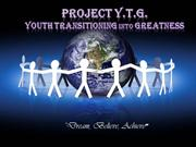 Project Youth Transitioning into Greatness