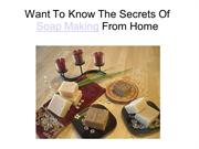Want To Know The Secrets OfSoap Making From Home