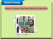 How to Make My Own Beats at No Cost