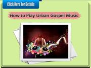How to Play Urban Gospel Music