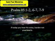 4th Sunday - Responsorial Psalm:95:1-2, 6-7, 7-9 –