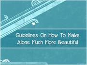 Guidelines On How To Make Alone Much More Beautiful
