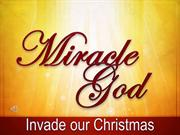 Sermon 2011-12-24  - Miracle God - Invade our Christmas - Ron Burgio