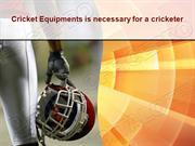 Cricket Equipments is necessary for a cricketer