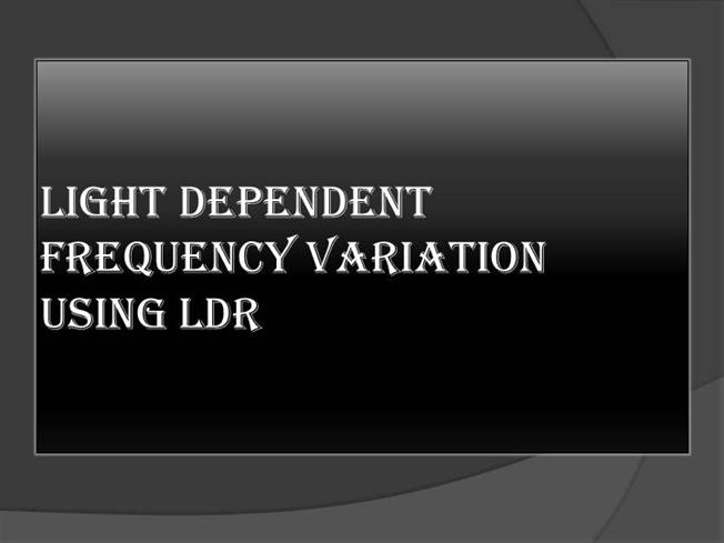 Light Dependent Frequency Variation Using LDR |authorSTREAM