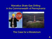The Case for a Moratorium in Shale Gas Drilling in PA - Clickable