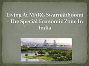 Living At MARG Swarnabhoomi - The Special Economic Zone In India