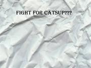FIGHT FOR CATSUP