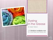 Dyeing in the Grease