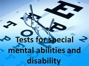 Tests for special mental abilities and disability