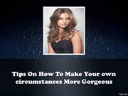 Tips On How To Make Your own circumstances More Gorgeous