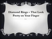 Diamond Rings – That Look Pretty on Your Finger