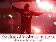 Escalade of violence in Egypt after deadly Soccer Riot