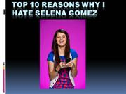 Top 10 reasons why I HATE SELENA GOMEZ