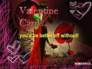 VALENTINE CARDS....you'd be better off without!