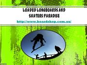 Loaded Longboards and Skaters Paradise