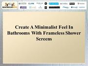 Create A Minimalist Feel In Bathrooms With Frameless Shower Screens