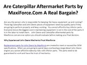 Are Caterpillar Aftermarket Parts by MaxiForce A Real Bargain