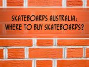 Skateboards Australia: Where to Buy Skateboards?